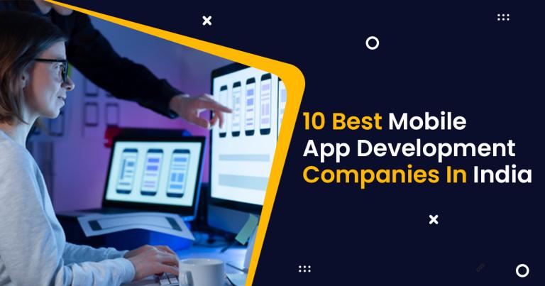 10 Best Mobile App Development Companies In India