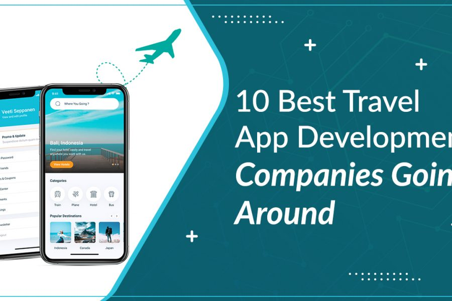 10 Best Travel App Development Companies Going Around