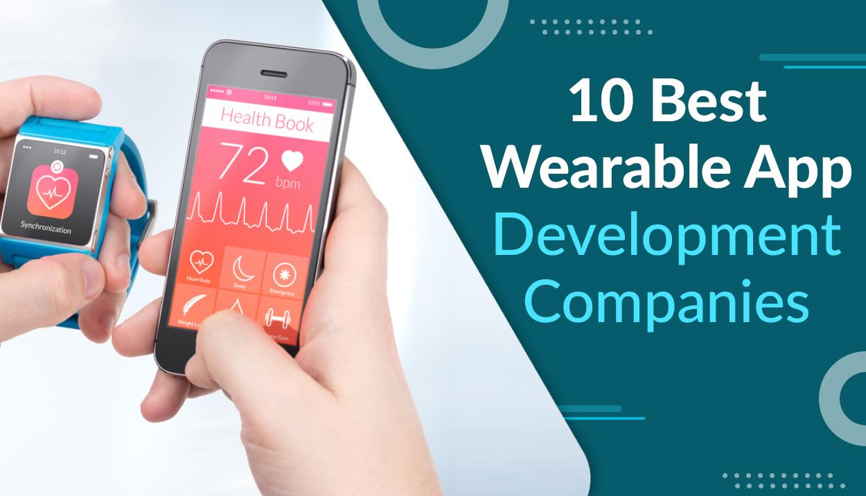 10 Best Wearable App Development Companies