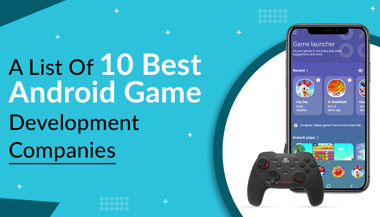 A List Of 10 Best Android Game Development Companies
