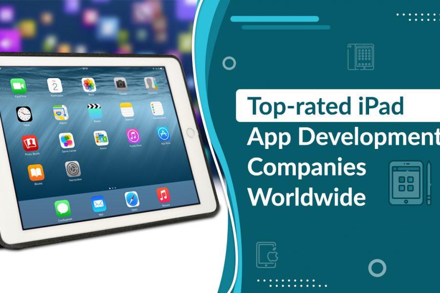 Top-rated iPad App Development Companies Worldwide