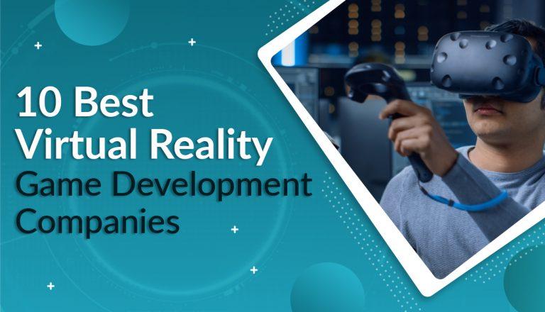 10 Best Virtual Reality Game Development Companies